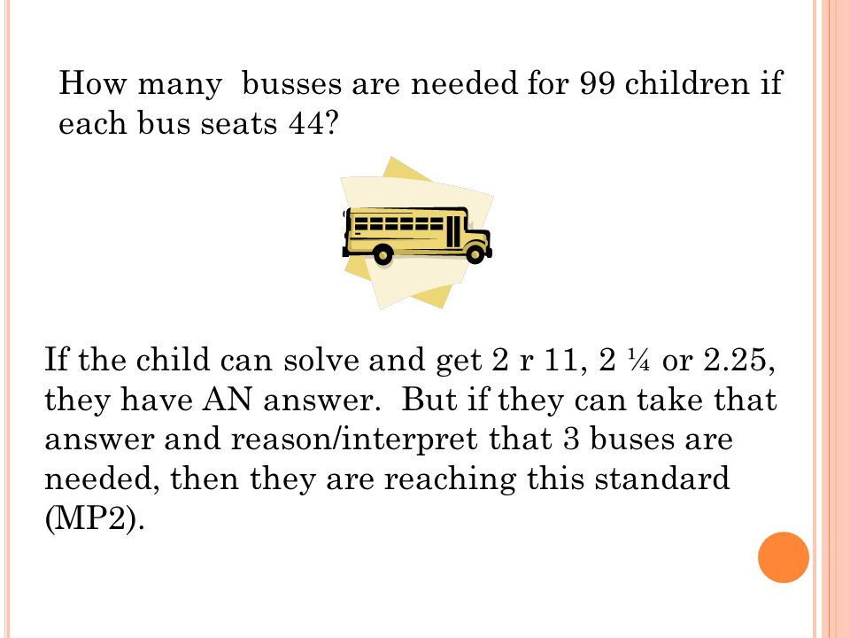 How many busses are needed for 99 children if each bus seats 44.