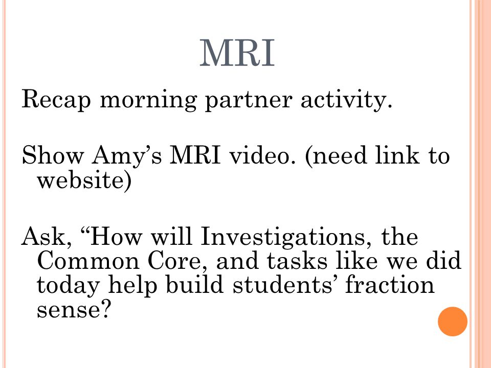 MRI Recap morning partner activity. Show Amys MRI video.