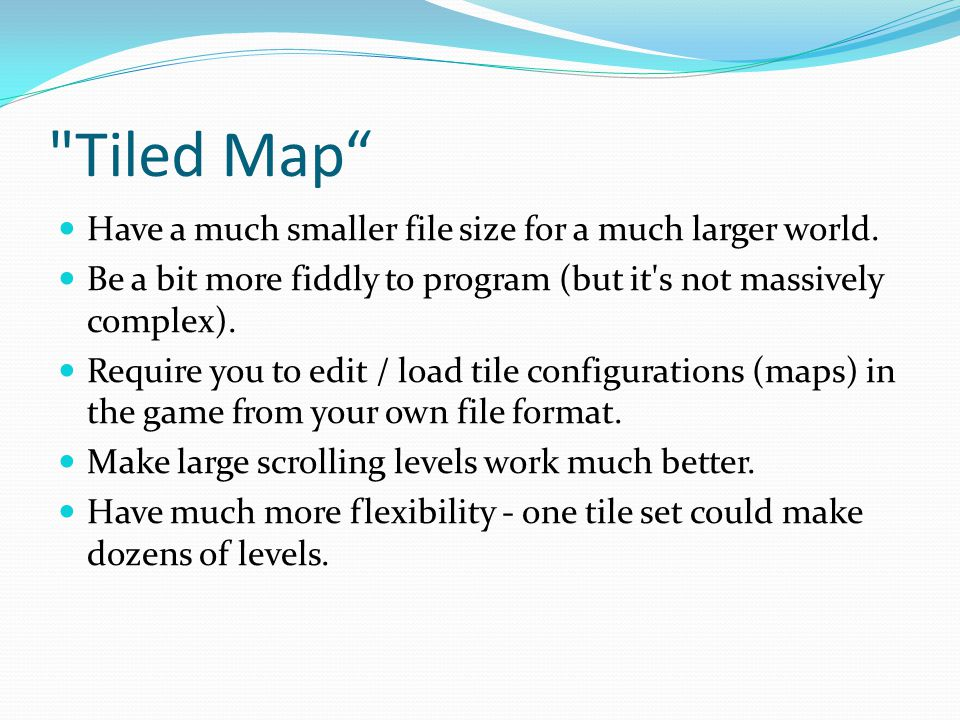 Tiled Map Have a much smaller file size for a much larger world.