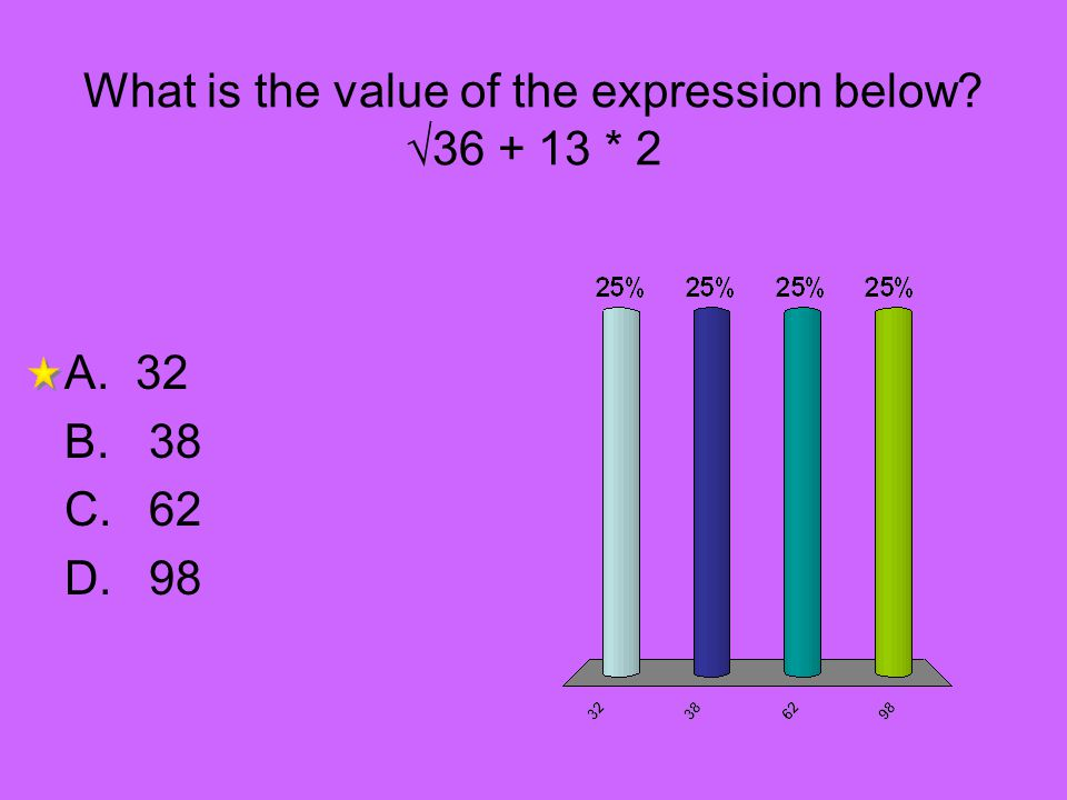 What is the value of the expression below? 36 + 13 * 2 A.32 B. 38 C. 62 D. 98