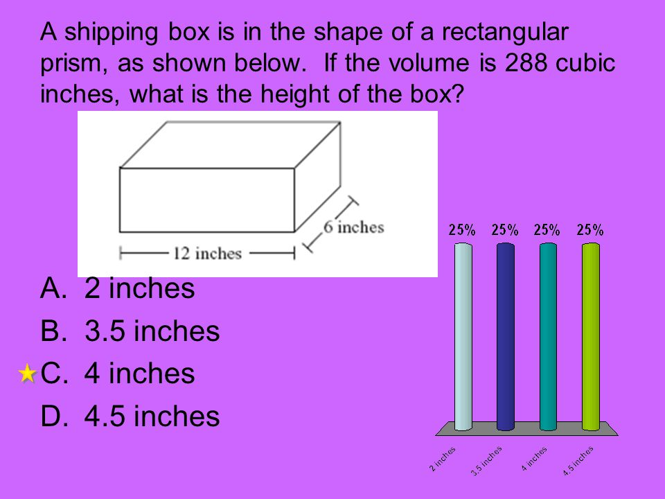 A shipping box is in the shape of a rectangular prism, as shown below. If the volume is 288 cubic inches, what is the height of the box? A.2 inches B.