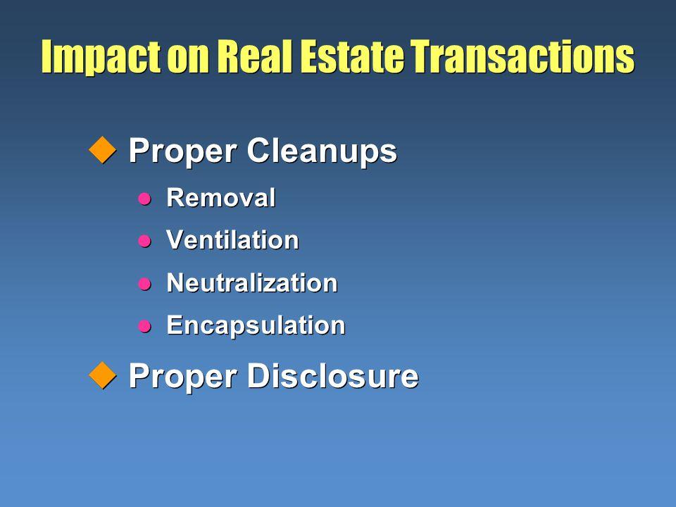 Impact on Real Estate Transactions uProper Cleanups l Removal l Ventilation l Neutralization l Encapsulation uProper Disclosure uProper Cleanups l Rem