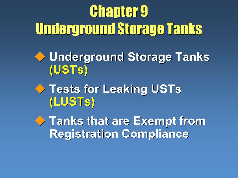 Chapter 9 Underground Storage Tanks uUnderground Storage Tanks (USTs) uTests for Leaking USTs (LUSTs) uTanks that are Exempt from Registration Complia