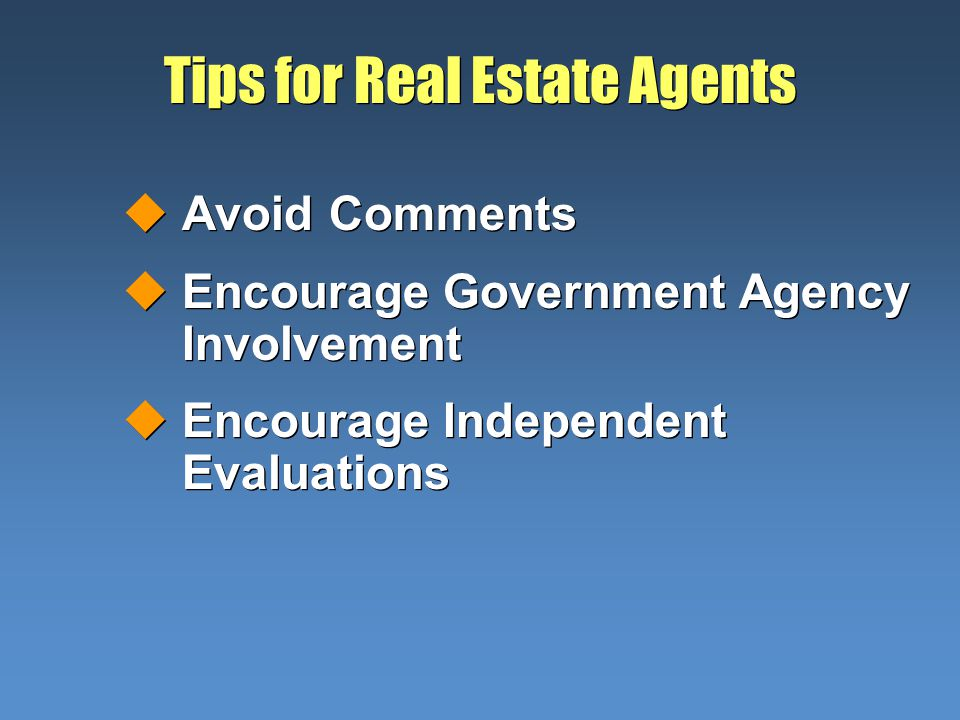 Tips for Real Estate Agents uAvoid Comments uEncourage Government Agency Involvement uEncourage Independent Evaluations uAvoid Comments uEncourage Gov
