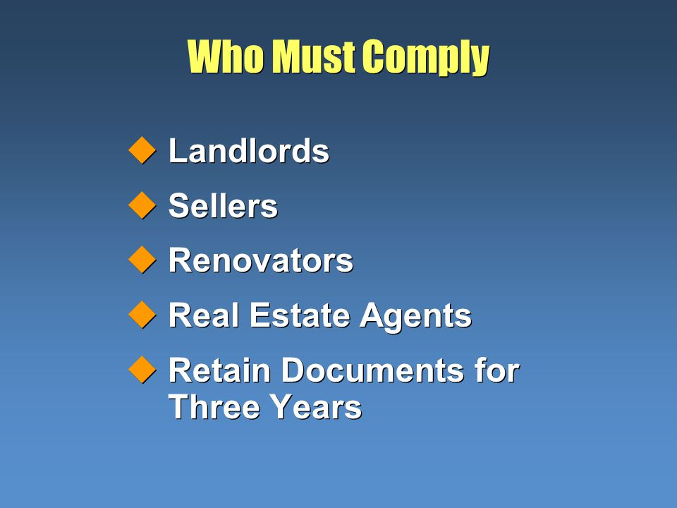 Who Must Comply uLandlords uSellers uRenovators uReal Estate Agents uRetain Documents for Three Years uLandlords uSellers uRenovators uReal Estate Age