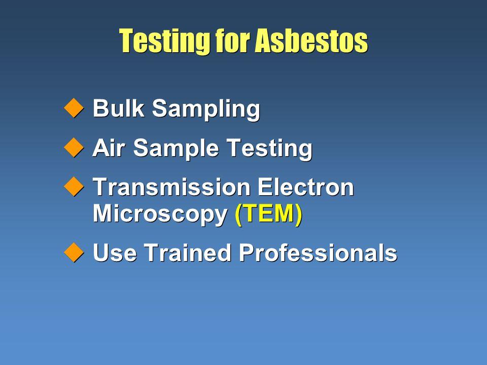 Testing for Asbestos uBulk Sampling uAir Sample Testing uTransmission Electron Microscopy (TEM) uUse Trained Professionals uBulk Sampling uAir Sample