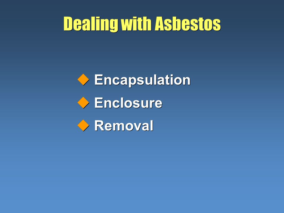 Dealing with Asbestos uEncapsulation uEnclosure uRemoval uEncapsulation uEnclosure uRemoval