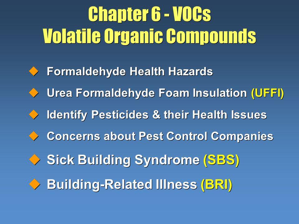 Chapter 6 - VOCs Volatile Organic Compounds uFormaldehyde Health Hazards uUrea Formaldehyde Foam Insulation (UFFI) uIdentify Pesticides & their Health