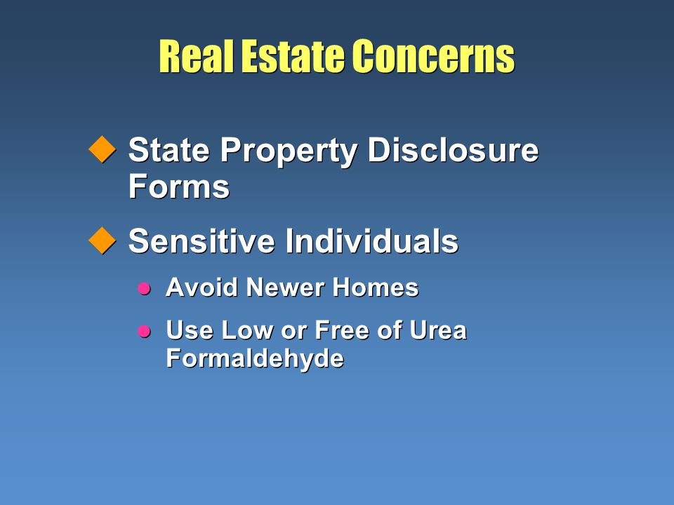 Real Estate Concerns uState Property Disclosure Forms uSensitive Individuals l Avoid Newer Homes l Use Low or Free of Urea Formaldehyde uState Propert