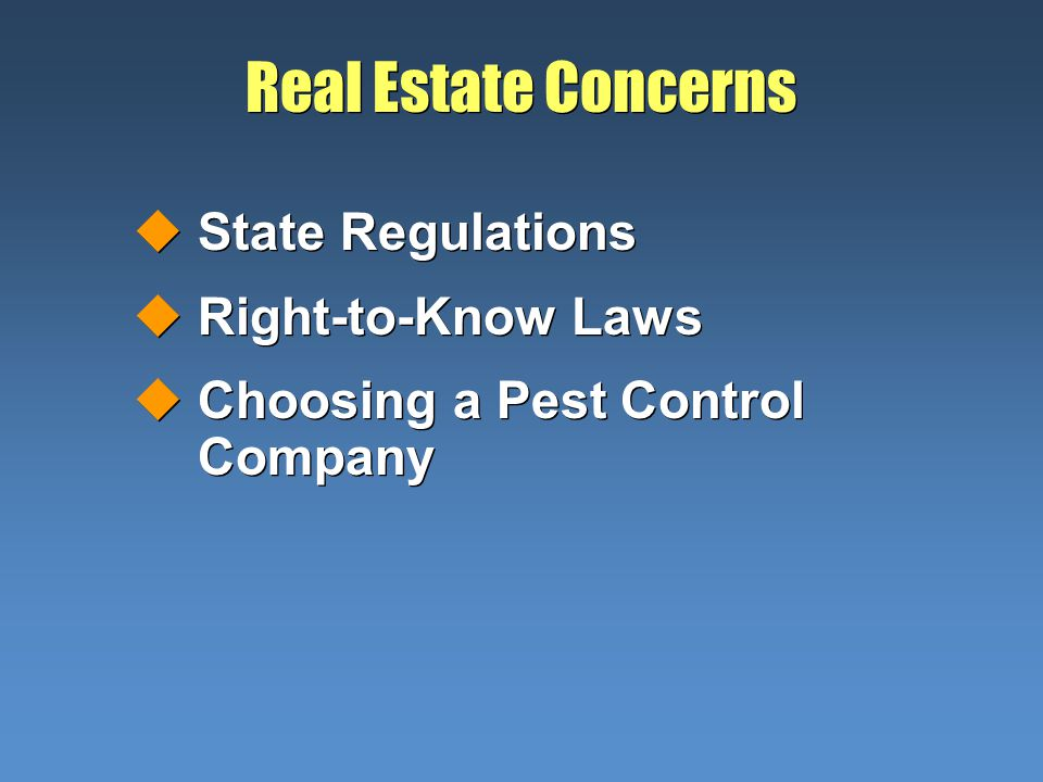 Real Estate Concerns uState Regulations uRight-to-Know Laws uChoosing a Pest Control Company uState Regulations uRight-to-Know Laws uChoosing a Pest C