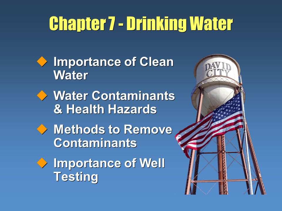 Chapter 7 - Drinking Water uImportance of Clean Water uWater Contaminants & Health Hazards uMethods to Remove Contaminants uImportance of Well Testing uImportance of Clean Water uWater Contaminants & Health Hazards uMethods to Remove Contaminants uImportance of Well Testing