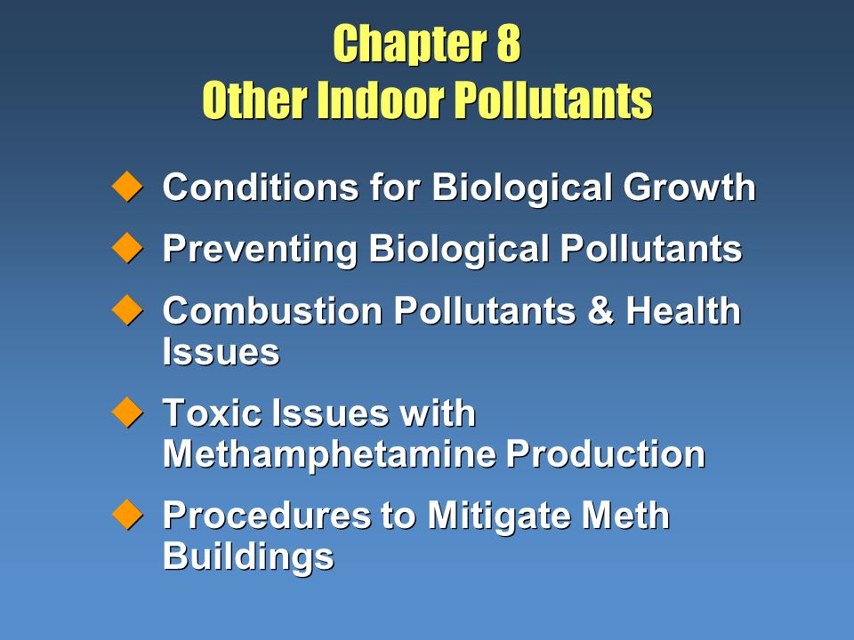 Chapter 8 Other Indoor Pollutants uConditions for Biological Growth uPreventing Biological Pollutants uCombustion Pollutants & Health Issues uToxic Is
