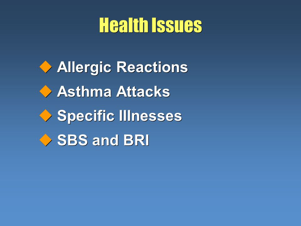 Health Issues uAllergic Reactions uAsthma Attacks uSpecific Illnesses uSBS and BRI uAllergic Reactions uAsthma Attacks uSpecific Illnesses uSBS and BRI
