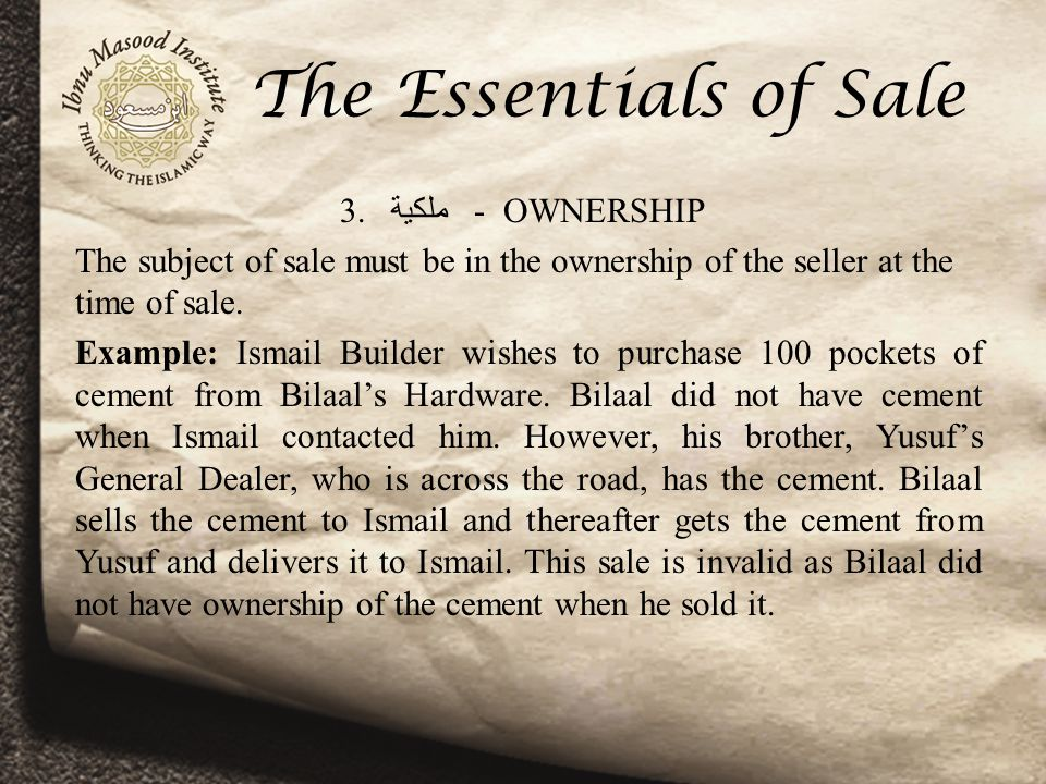 The Essentials of Sale Two Exceptions: Salam (forward sale) Istisnaa (ordering the manufacture of an item)