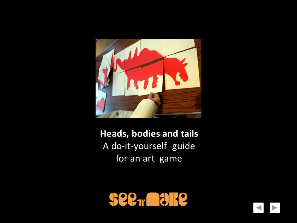 Heads, bodies and tails A do-it-yourself guide for an art game