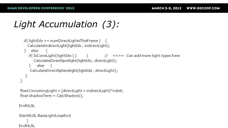 Light Accumulation (3): if( lightIdx >= numDirectLightsThisFrame ) { CalculateIndirectLight(lightIdx, indirectLight); } else { if( IsConeLight( lightI
