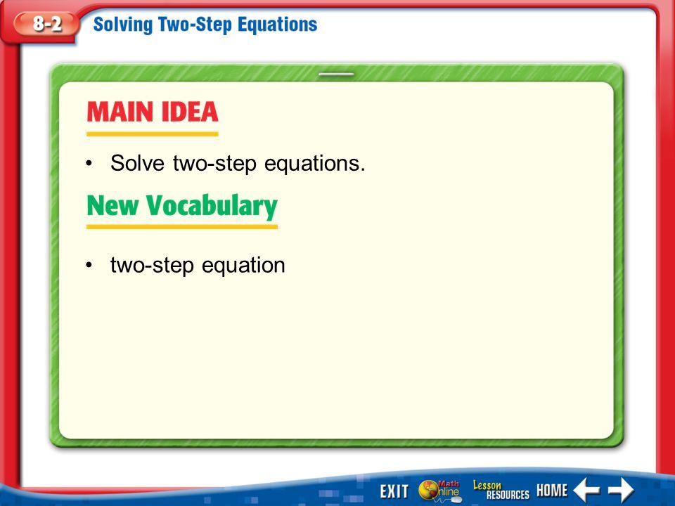 Main Idea/Vocabulary two-step equation Solve two-step equations.
