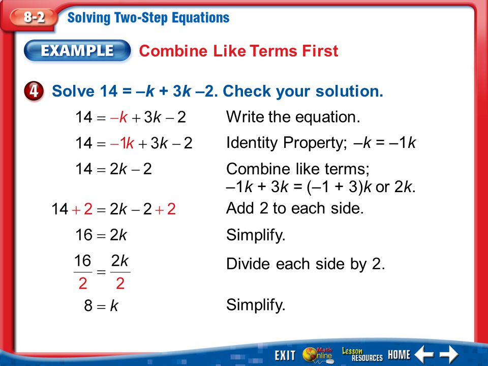 Example 4 Combine Like Terms First Write the equation. Identity Property; –k = –1k Combine like terms; –1k + 3k = (–1 + 3)k or 2k. Add 2 to each side.