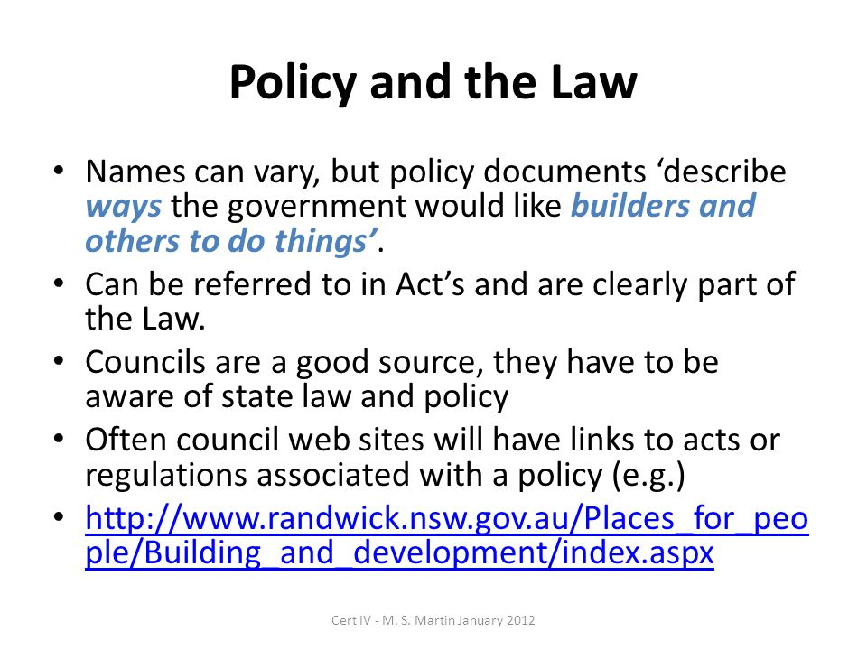 Policy and the Law Names can vary, but policy documents describe ways the government would like builders and others to do things.