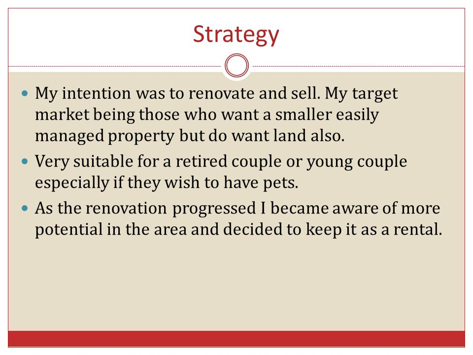 Strategy My intention was to renovate and sell.