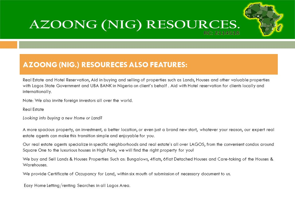 AZOONG (NIG.) RESOURECES ALSO FEATURES: Real Estate and Hotel Reservation, Aid in buying and selling of properties such as Lands, Houses and other valuable properties with Lagos State Government and UBA BANK in Nigeria on client`s behalf.
