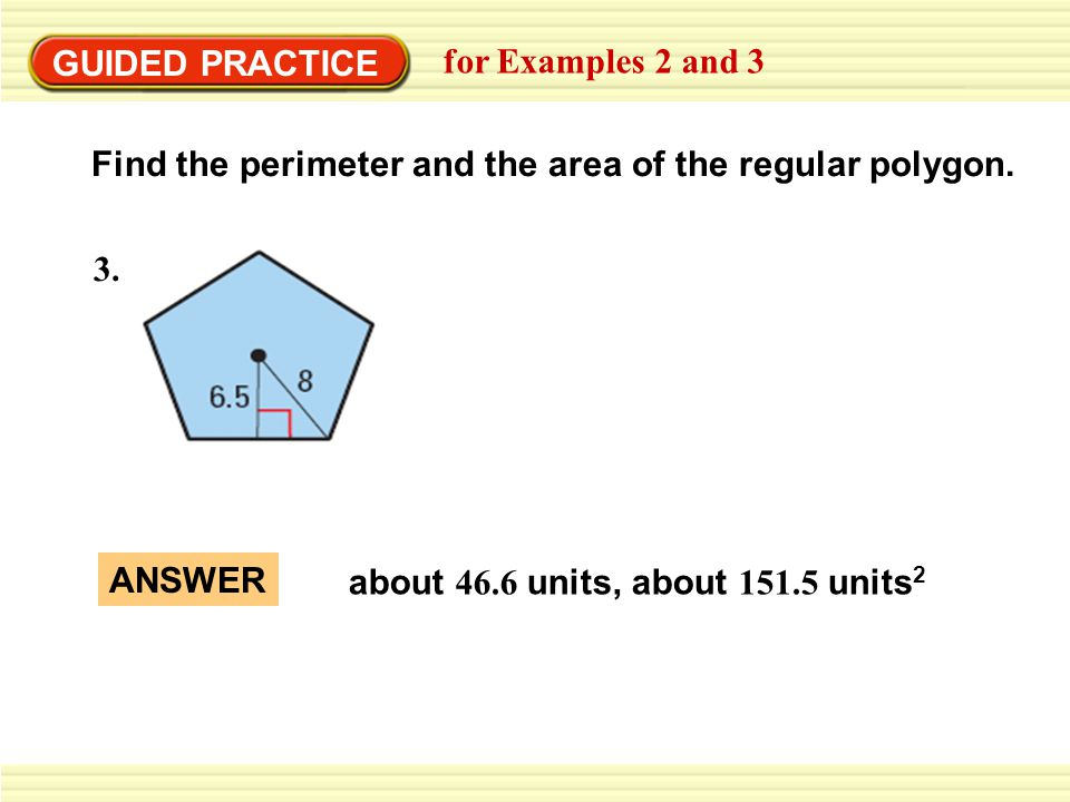 GUIDED PRACTICE for Examples 2 and 3 3. Find the perimeter and the area of the regular polygon.
