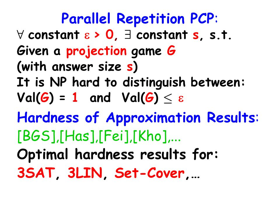 Parallel Repetition PCP: 8 constant > 0, 9 constant s, s.t.