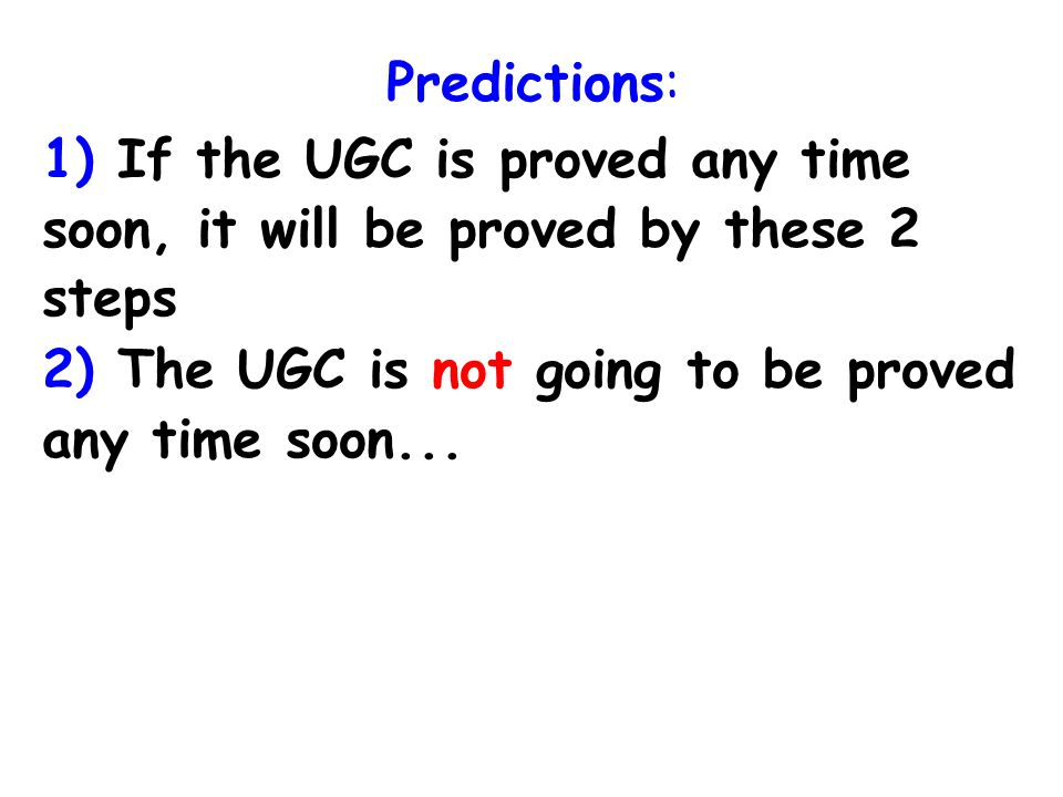 Predictions: 1) If the UGC is proved any time soon, it will be proved by these 2 steps 2) The UGC is not going to be proved any time soon...