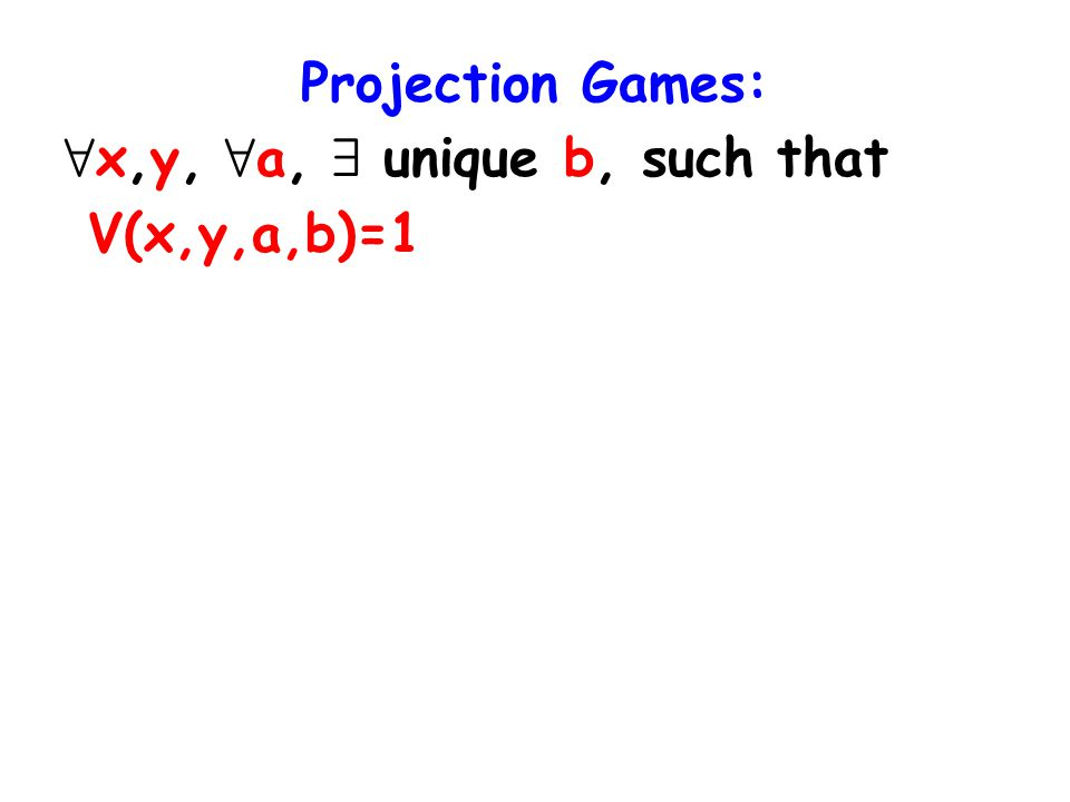 Projection Games: 8 x,y, 8 a, 9 unique b, such that V(x,y,a,b)=1