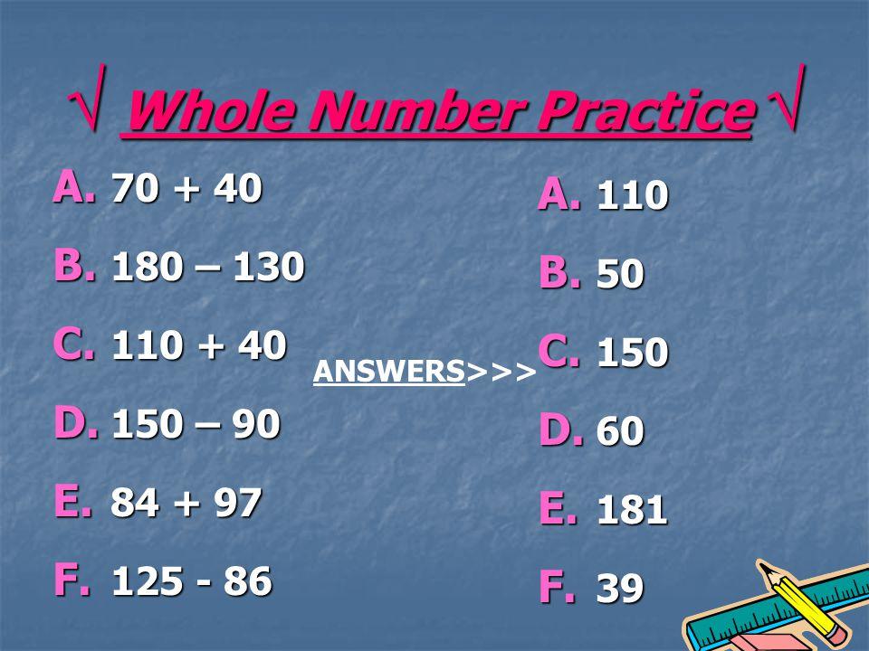 Whole Number Practice Whole Number Practice A. 70 + 40 B.