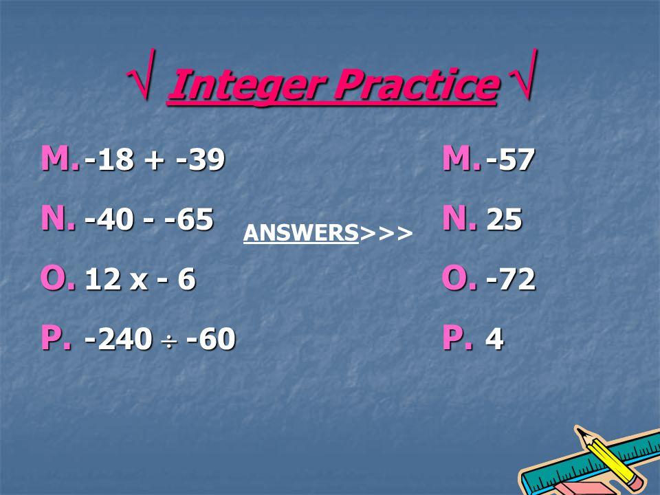 Integer Practice Integer Practice M.-18 + -39 N. -40 - -65 O.