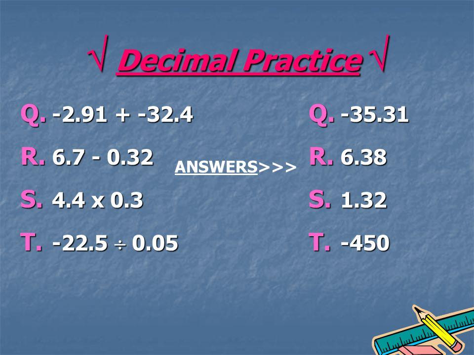 Decimal Practice Decimal Practice Q. -2.91 + -32.4 R.
