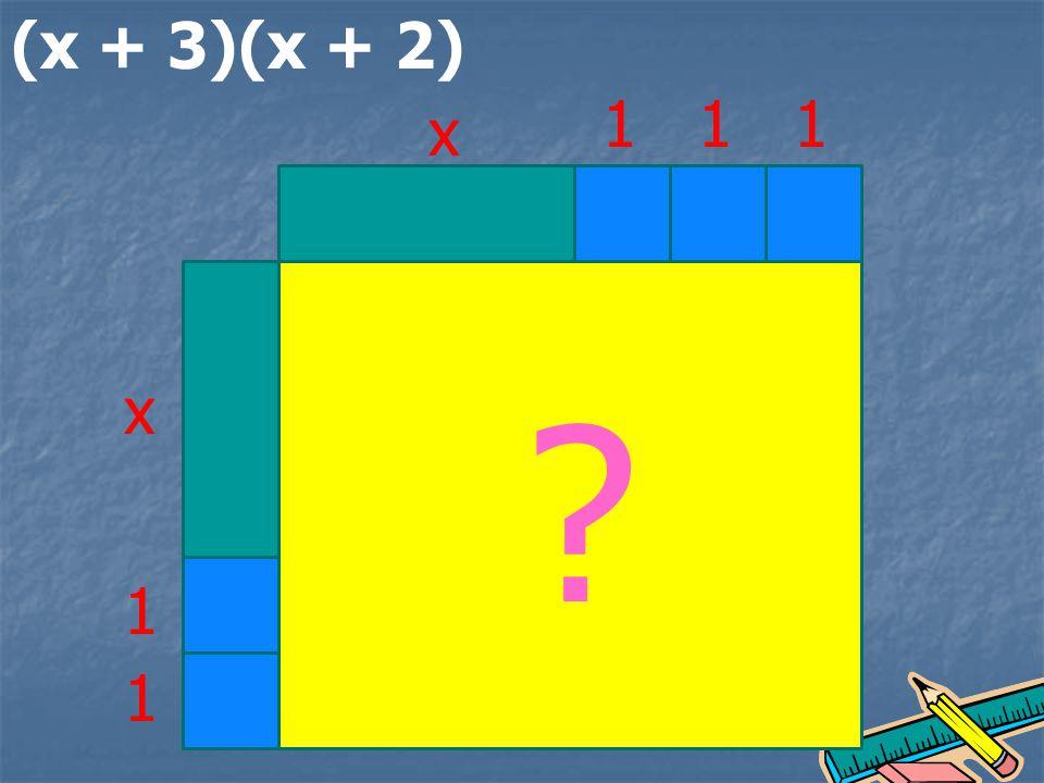 (x + 3)(x + 2) x x 1 1 111