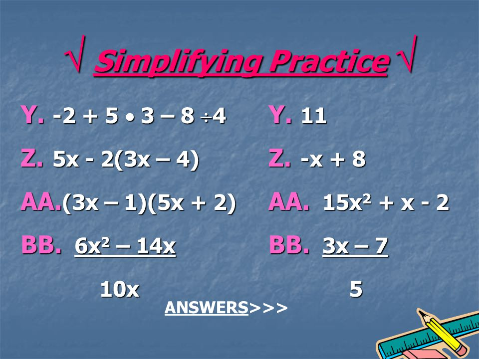 Simplifying Practice Simplifying Practice Y. -2 + 5 3 – 8 4 Z.