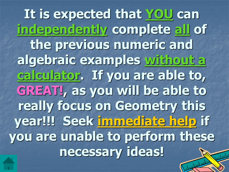 It is expected that YOU can independently complete all of the previous numeric and algebraic examples without a calculator. If you are able to, GREAT!