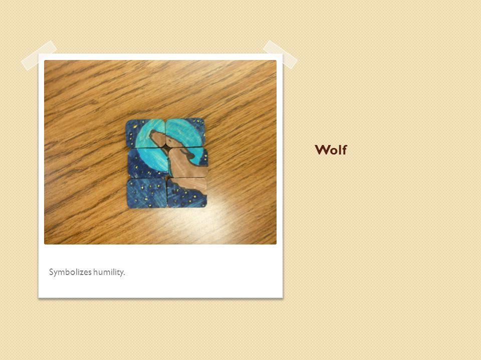 Wolf Symbolizes humility.