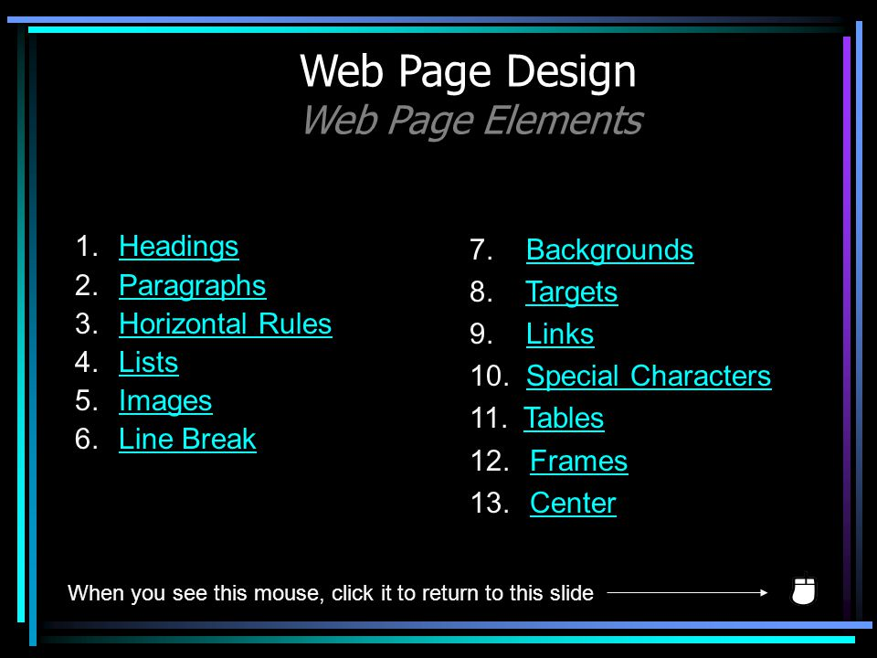 1.HeadingsHeadings 2.ParagraphsParagraphs 3.Horizontal RulesHorizontal Rules 4.ListsLists 5.ImagesImages 6.Line BreakLine Break Web Page Design Web Pa