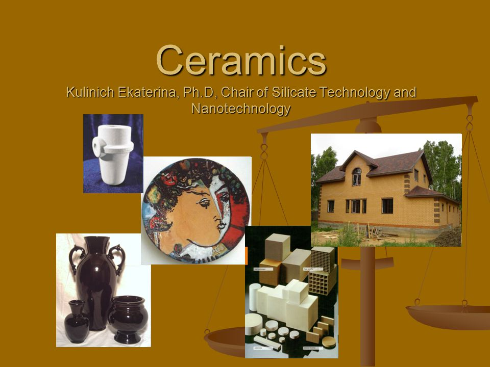 Ceramics Kulinich Ekaterina, Ph.D, Chair of Silicate Technology and Nanotechnology
