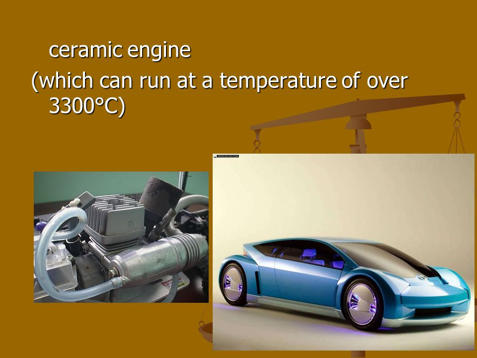 ceramic engine (which can run at a temperature of over 3300°C)