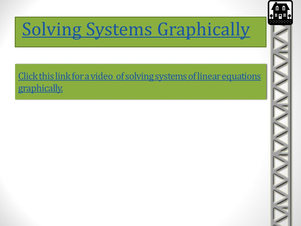 Click this link for a video of solving systems of linear equations graphically. Click this link for a video of solving systems of linear equations gra