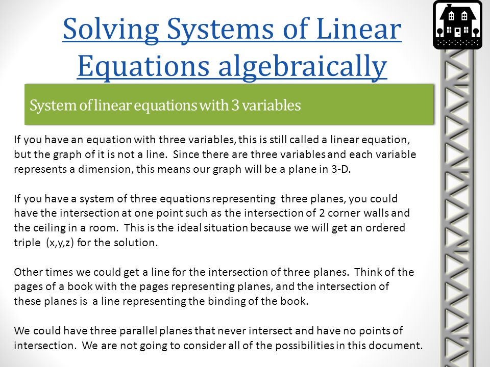 System of linear equations with 3 variables Solving Systems of Linear Equations algebraically If you have an equation with three variables, this is st