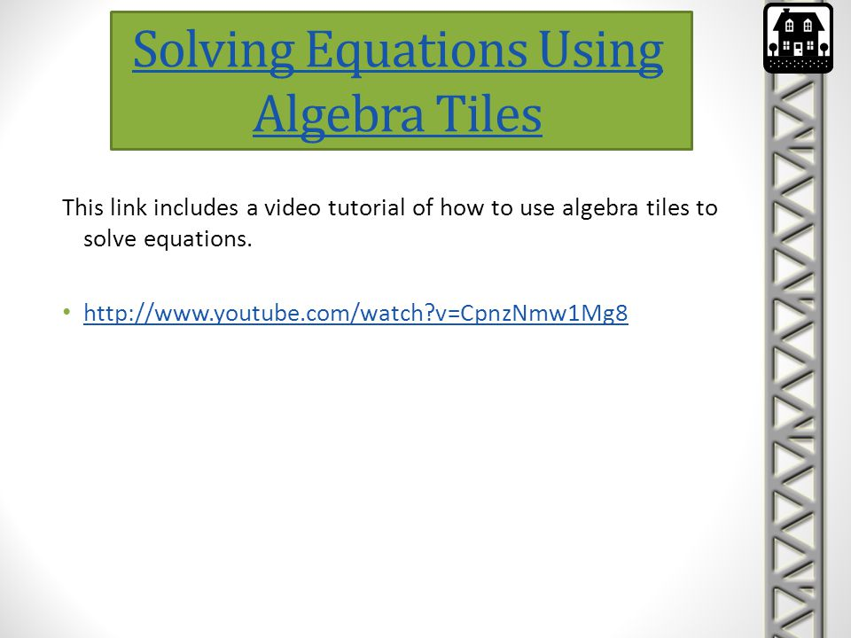 Solving Equations Using Algebra Tiles This link includes a video tutorial of how to use algebra tiles to solve equations. http://www.youtube.com/watch