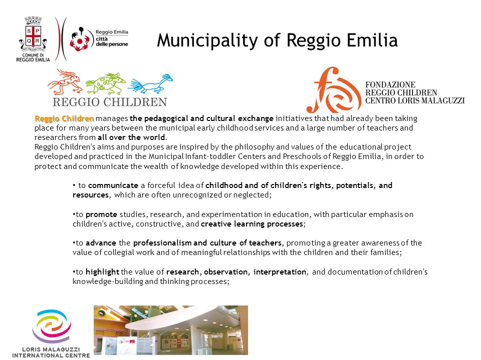 Municipality of Reggio Emilia Reggio Children Reggio Children manages the pedagogical and cultural exchange initiatives that had already been taking place for many years between the municipal early childhood services and a large number of teachers and researchers from all over the world.