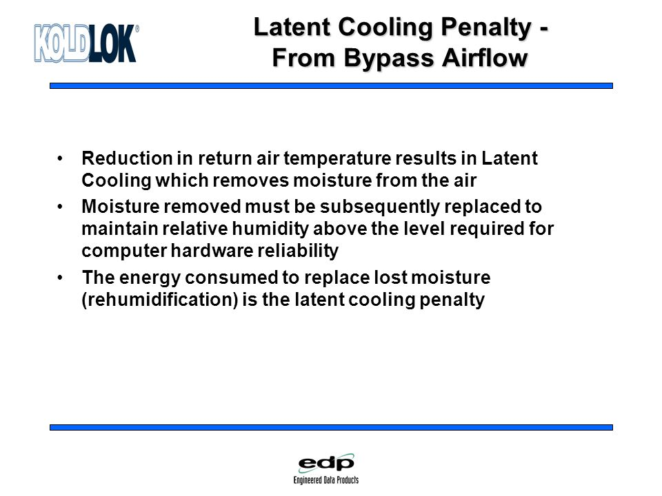 Latent Cooling Penalty - From Bypass Airflow Reduction in return air temperature results in Latent Cooling which removes moisture from the air Moistur