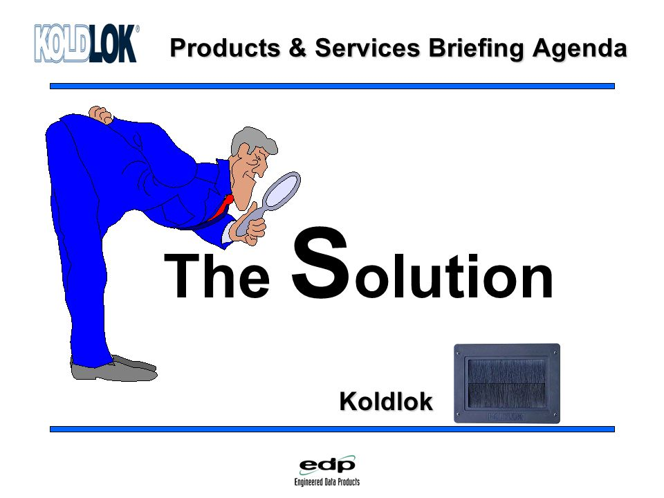 Products & Services Briefing Agenda The S olution Koldlok