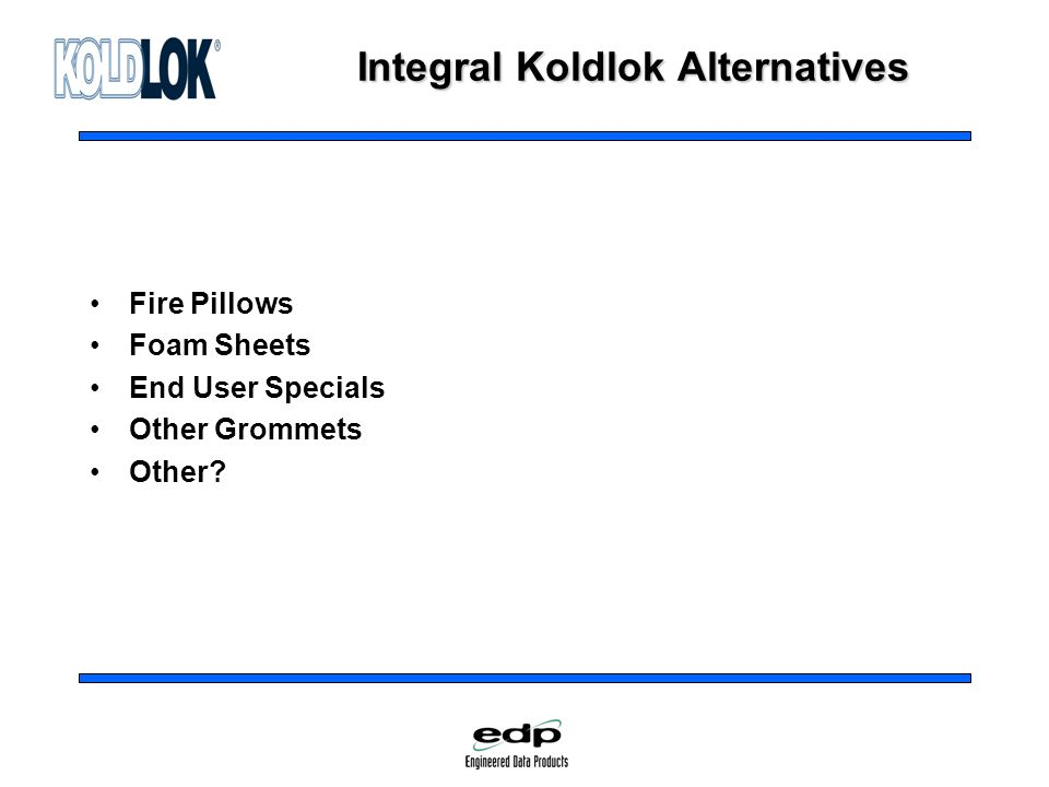 Integral Koldlok Alternatives Fire Pillows Foam Sheets End User Specials Other Grommets Other