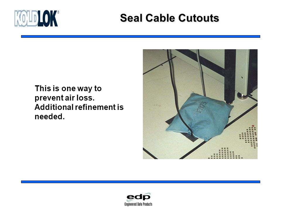 Seal Cable Cutouts This is one way to prevent air loss. Additional refinement is needed.