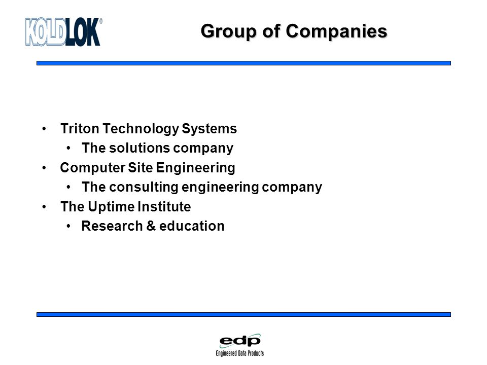 Group of Companies Triton Technology Systems The solutions company Computer Site Engineering The consulting engineering company The Uptime Institute Research & education