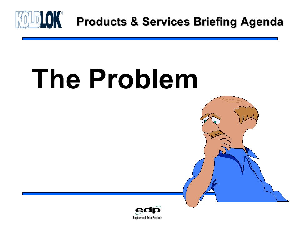 Products & Services Briefing Agenda The Problem