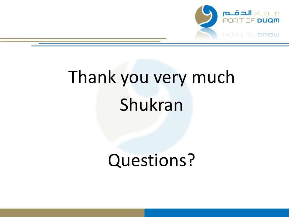 Thank you very much Shukran Questions?